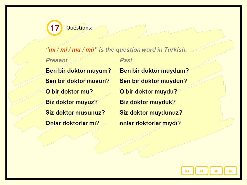 Negative form. Write the answers on a piece of paper. o / evde sen / doktor biz /evli ben / aptal siz / dost biz / tembel sen / hasta ben / deli O evd