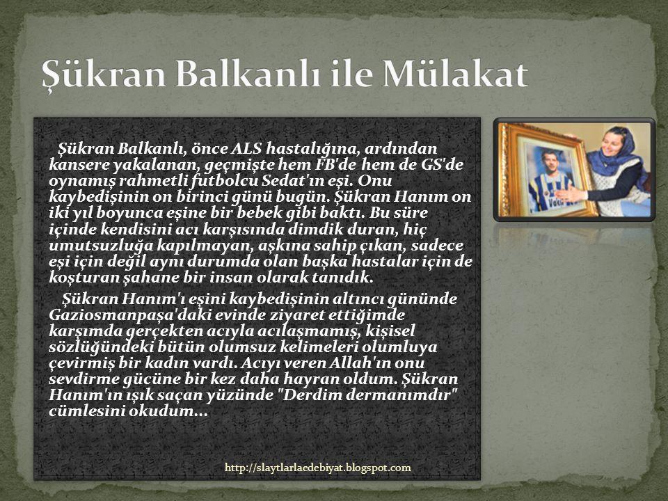 Şükran Balkanlı, önce ALS hastalığına, ardından kansere yakalanan, geçmişte hem FB de hem de GS de oynamış rahmetli futbolcu Sedat ın eşi.