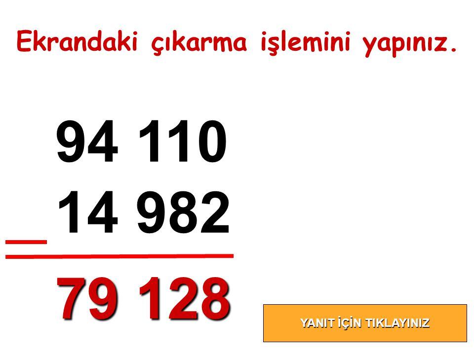 94 110 14 982 79 128 Ekrandaki çıkarma işlemini yapınız.
