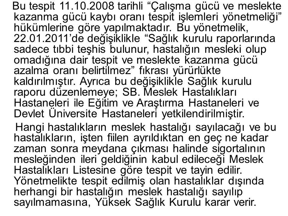 """Bu tespit 11.10.2008 tarihli """"Çalışma gücü ve meslekte kazanma gücü kaybı oranı tespit işlemleri yönetmeliği"""" hükümlerine göre yapılmaktadır. Bu yönet"""