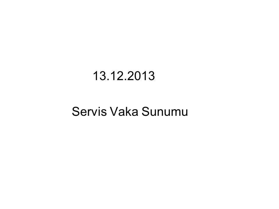 13.12.2013 Servis Vaka Sunumu