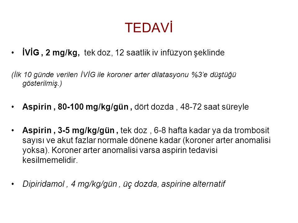TEDAVİ İVİG, 2 mg/kg, tek doz, 12 saatlik iv infüzyon şeklinde (İlk 10 günde verilen İVİG ile koroner arter dilatasyonu %3'e düştüğü gösterilmiş.) Asp