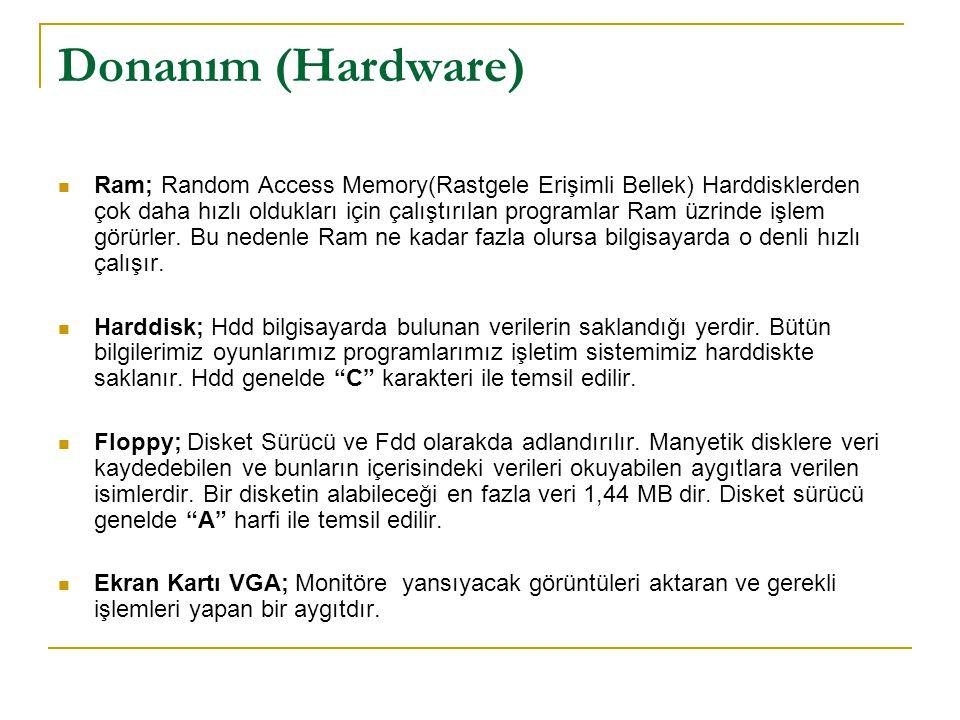 Donanım (Hardware) Ram; Random Access Memory(Rastgele Erişimli Bellek) Harddisklerden çok daha hızlı oldukları için çalıştırılan programlar Ram üzrind