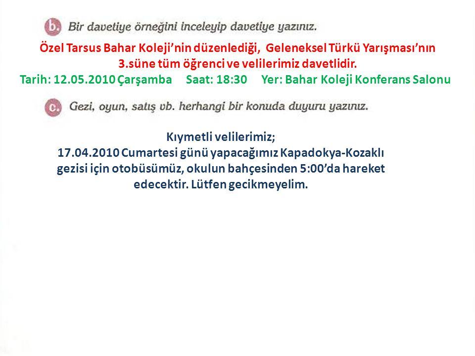 Özel Tarsus Bahar Koleji'nin düzenlediği, Geleneksel Türkü Yarışması'nın 3.süne tüm öğrenci ve velilerimiz davetlidir. Tarih: 12.05.2010 Çarşamba Saat