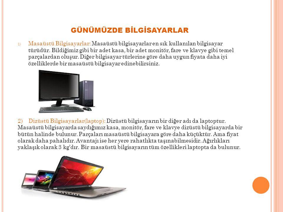 1) Masaüstü Bilgisayarlar: Masaüstü bilgisayarlar en sık kullanılan bilgisayar türüdür. Bildiğimiz gibi bir adet kasa, bir adet monitör, fare ve klavy