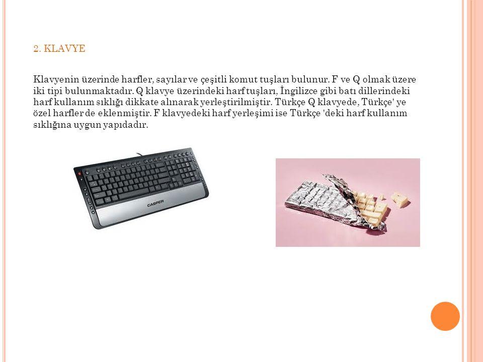 2. KLAVYE Klavyenin üzerinde harfler, sayılar ve çeşitli komut tuşları bulunur. F ve Q olmak üzere iki tipi bulunmaktadır. Q klavye üzerindeki harf tu