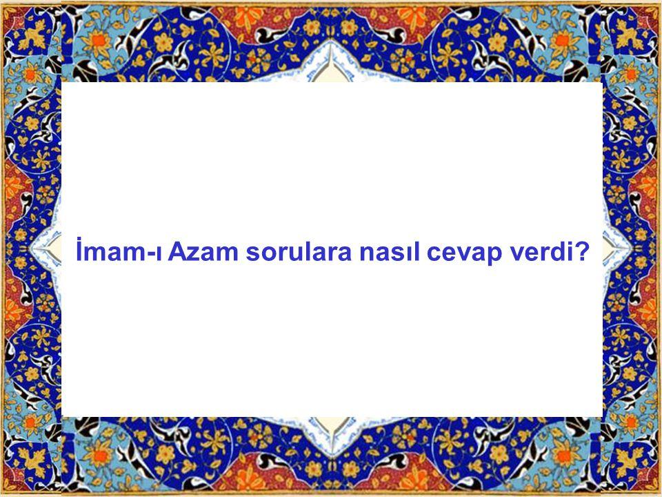 Üç kişi İmam Azam Hazretleri'ne birer soru sordular.