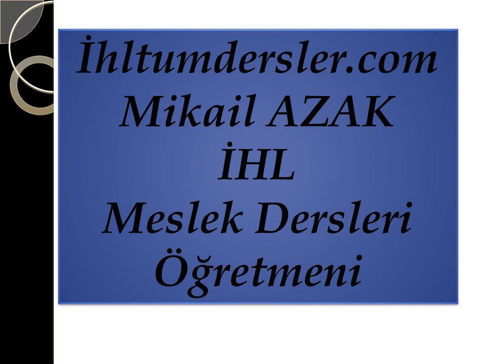 İhltumdersler.com Mikail AZAK İHL Meslek Dersleri Öğretmeni İhltumdersler.com Mikail AZAK İHL Meslek Dersleri Öğretmeni