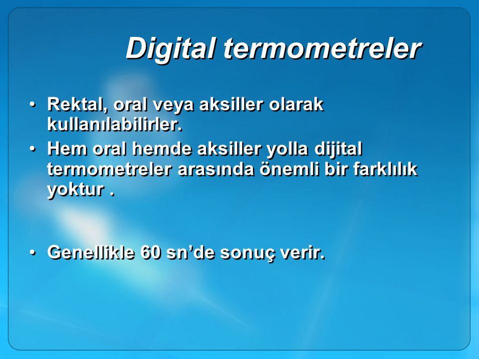 Digital termometreler Rektal, oral veya aksiller olarak kullanılabilirler. Hem oral hemde aksiller yolla dijital termometreler arasında önemli bir far