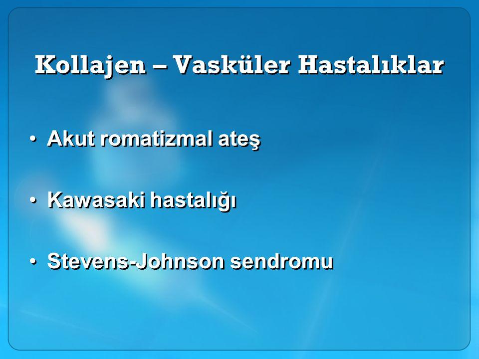 Kollajen – Vasküler Hastalıklar Akut romatizmal ateş Kawasaki hastalığı Stevens-Johnson sendromu Akut romatizmal ateş Kawasaki hastalığı Stevens-Johnson sendromu