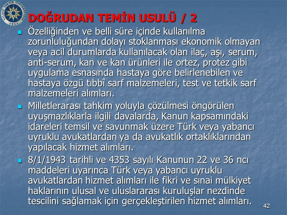 42 DOĞRUDAN TEMİN USULÜ / 2 Özelliğinden ve belli süre içinde kullanılma zorunluluğundan dolayı stoklanması ekonomik olmayan veya acil durumlarda kull