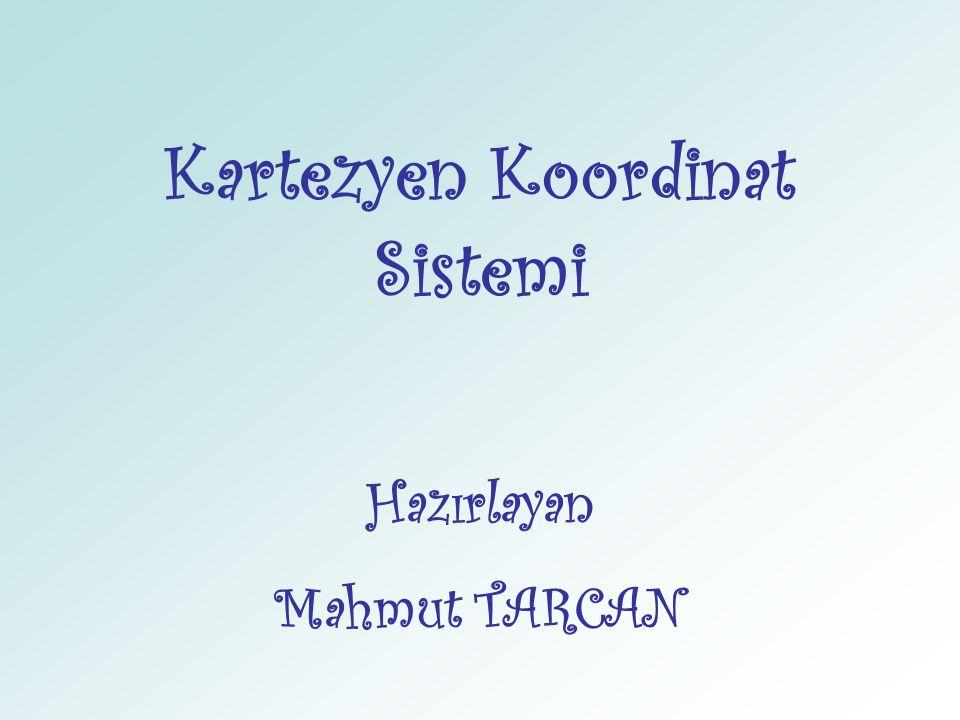 Kartezyen Koordinat Sistemi Hazırlayan Mahmut TARCAN