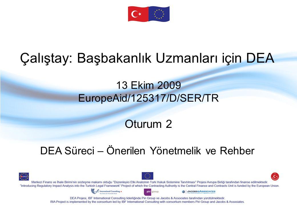 Çalıştay: Başbakanlık Uzmanları için DEA 13 Ekim 2009 EuropeAid/125317/D/SER/TR Oturum 2 DEA Süreci – Önerilen Yönetmelik ve Rehber