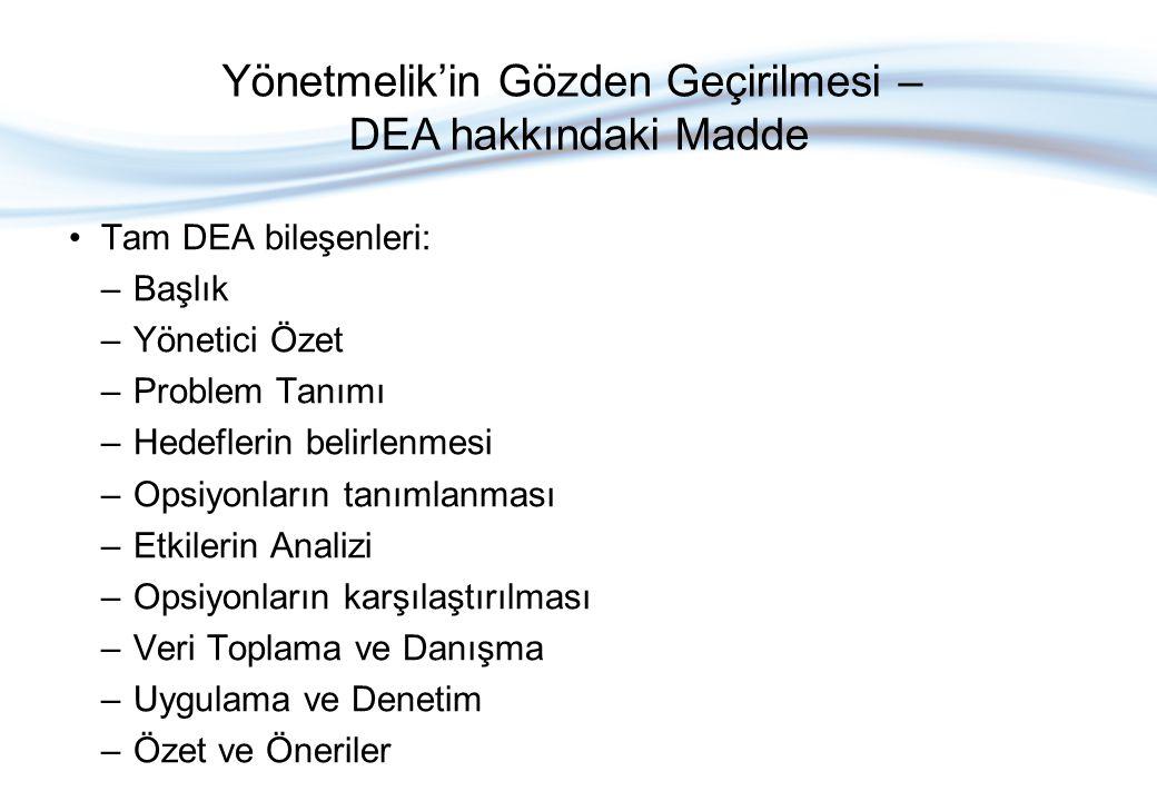 Tam DEA bileşenleri: –Başlık –Yönetici Özet –Problem Tanımı –Hedeflerin belirlenmesi –Opsiyonların tanımlanması –Etkilerin Analizi –Opsiyonların karşılaştırılması –Veri Toplama ve Danışma –Uygulama ve Denetim –Özet ve Öneriler Yönetmelik'in Gözden Geçirilmesi – DEA hakkındaki Madde