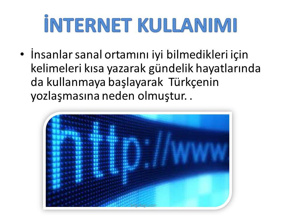 İnsanlar sanal ortamını iyi bilmedikleri için kelimeleri kısa yazarak gündelik hayatlarında da kullanmaya başlayarak Türkçenin yozlaşmasına neden olmu