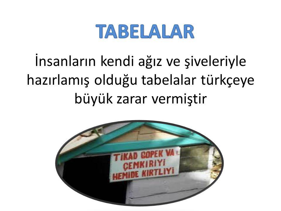 İnsanların kendi ağız ve şiveleriyle hazırlamış olduğu tabelalar türkçeye büyük zarar vermiştir bilgidagi.com