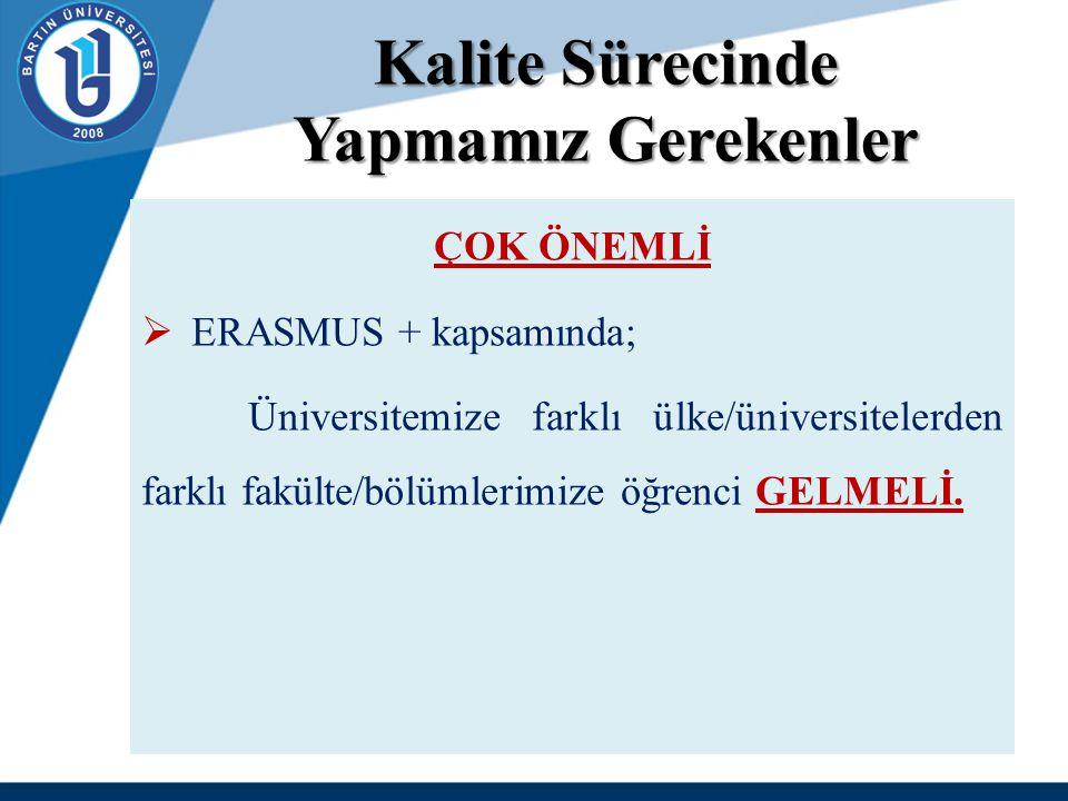 Kalite Sürecinde Yapmamız Gerekenler ÇOK ÖNEMLİ  ERASMUS + kapsamında; Üniversitemize farklı ülke/üniversitelerden farklı fakülte/bölümlerimize öğren