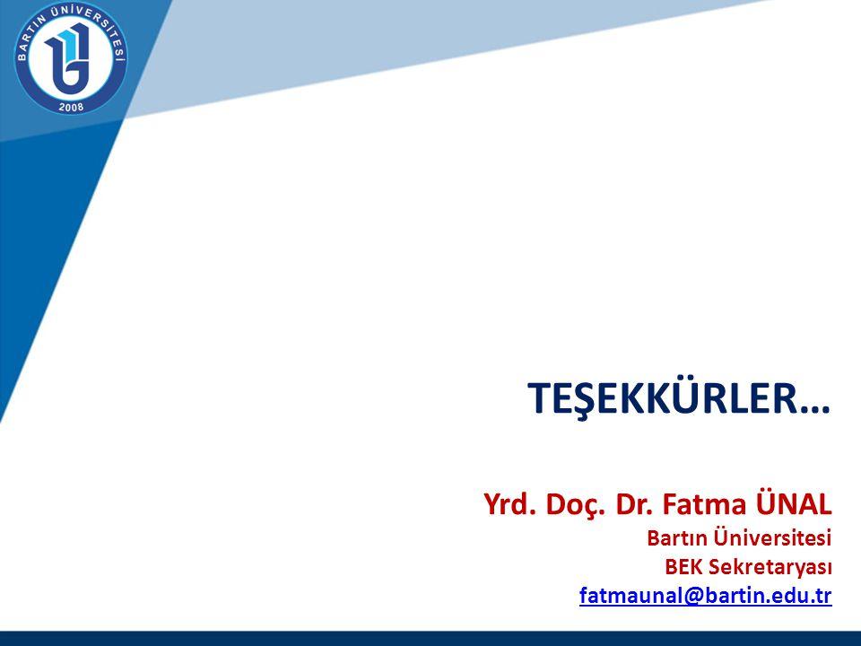 TEŞEKKÜRLER… Yrd. Doç. Dr. Fatma ÜNAL Bartın Üniversitesi BEK Sekretaryası fatmaunal@bartin.edu.tr fatmaunal@bartin.edu.tr