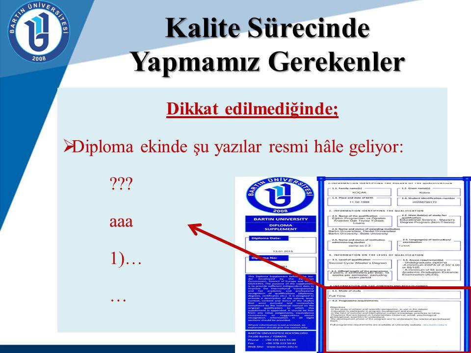 Kalite Sürecinde Yapmamız Gerekenler Dikkat edilmediğinde;  Diploma ekinde şu yazılar resmi hâle geliyor: ??? aaa 1)… …