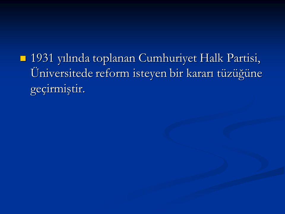 1931 yılında toplanan Cumhuriyet Halk Partisi, Üniversitede reform isteyen bir kararı tüzüğüne geçirmiştir. 1931 yılında toplanan Cumhuriyet Halk Part