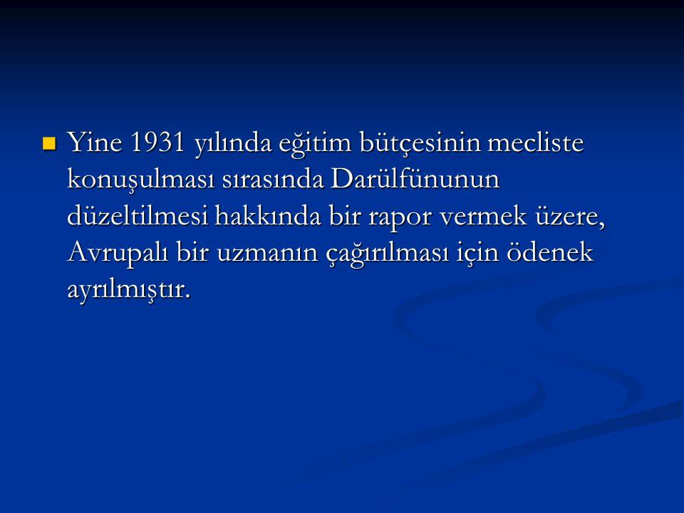 Yine 1931 yılında eğitim bütçesinin mecliste konuşulması sırasında Darülfünunun düzeltilmesi hakkında bir rapor vermek üzere, Avrupalı bir uzmanın çağ