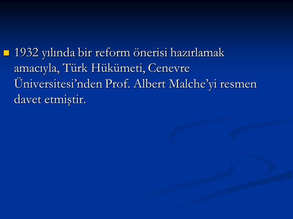 1932 yılında bir reform önerisi hazırlamak amacıyla, Türk Hükümeti, Cenevre Üniversitesi'nden Prof. Albert Malche'yi resmen davet etmiştir. 1932 yılın