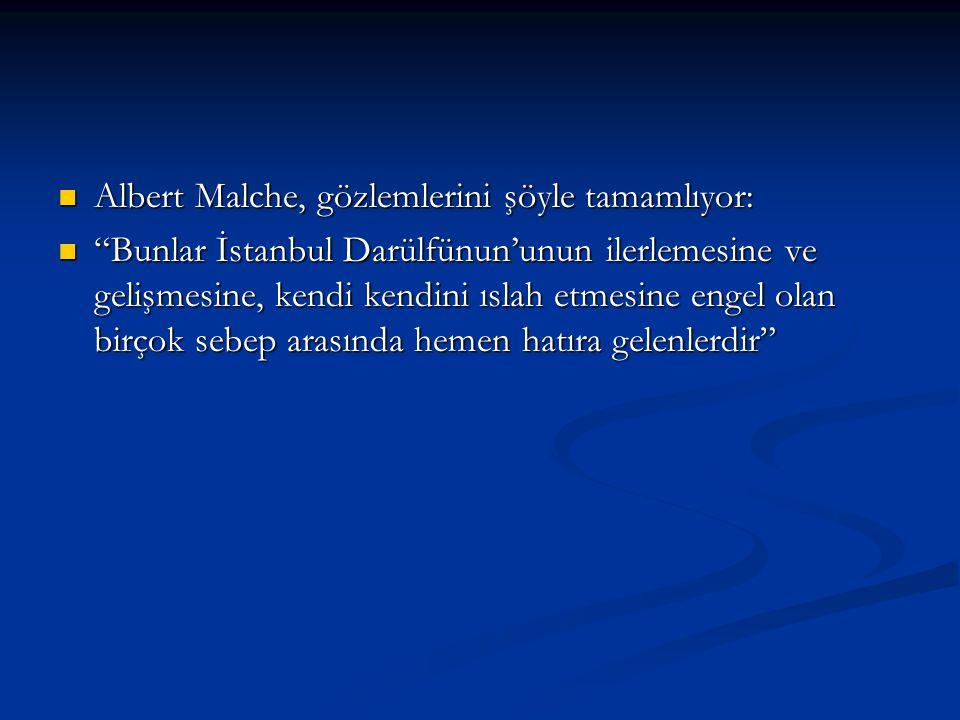 """Albert Malche, gözlemlerini şöyle tamamlıyor: Albert Malche, gözlemlerini şöyle tamamlıyor: """"Bunlar İstanbul Darülfünun'unun ilerlemesine ve gelişmesi"""