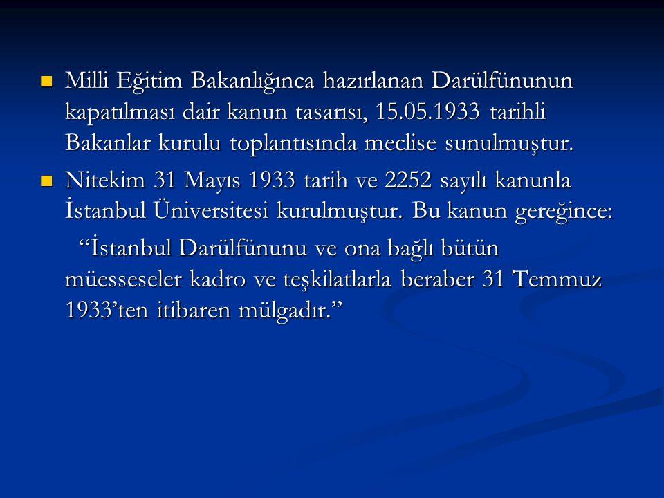 Milli Eğitim Bakanlığınca hazırlanan Darülfünunun kapatılması dair kanun tasarısı, 15.05.1933 tarihli Bakanlar kurulu toplantısında meclise sunulmuştu