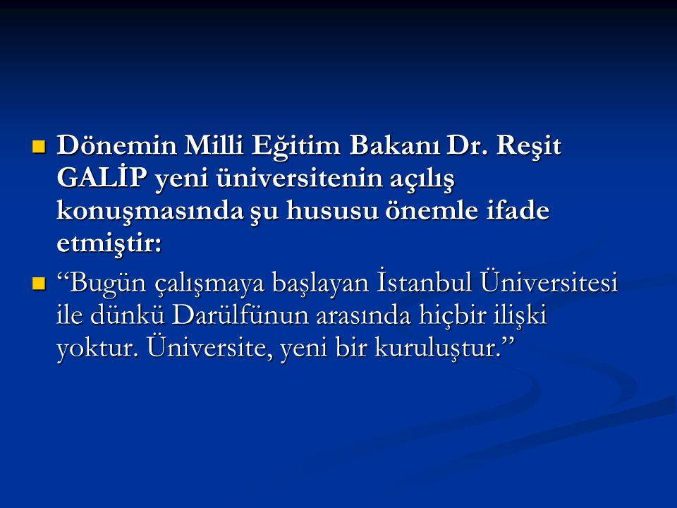 Dönemin Milli Eğitim Bakanı Dr. Reşit GALİP yeni üniversitenin açılış konuşmasında şu hususu önemle ifade etmiştir: Dönemin Milli Eğitim Bakanı Dr. Re