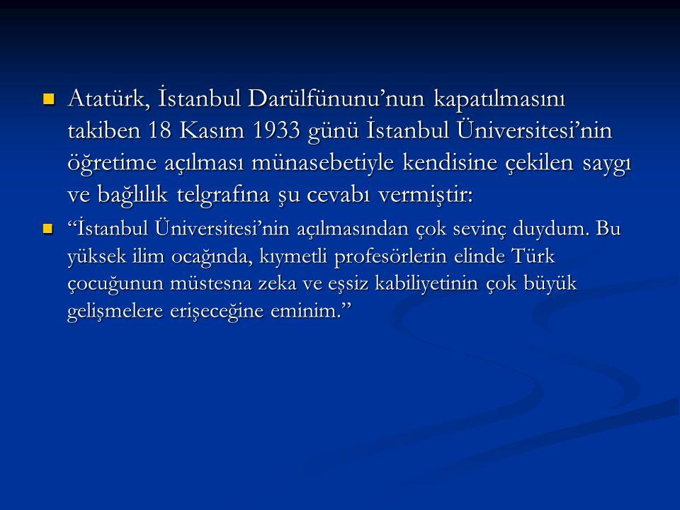 Atatürk, İstanbul Darülfünunu'nun kapatılmasını takiben 18 Kasım 1933 günü İstanbul Üniversitesi'nin öğretime açılması münasebetiyle kendisine çekilen