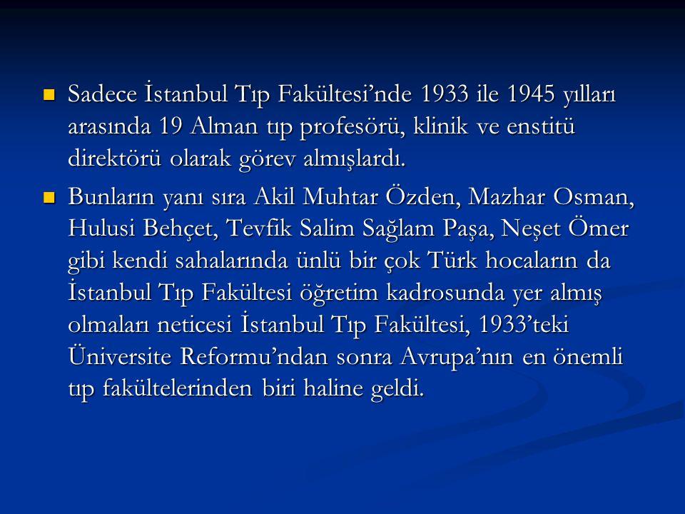 Sadece İstanbul Tıp Fakültesi'nde 1933 ile 1945 yılları arasında 19 Alman tıp profesörü, klinik ve enstitü direktörü olarak görev almışlardı. Sadece İ