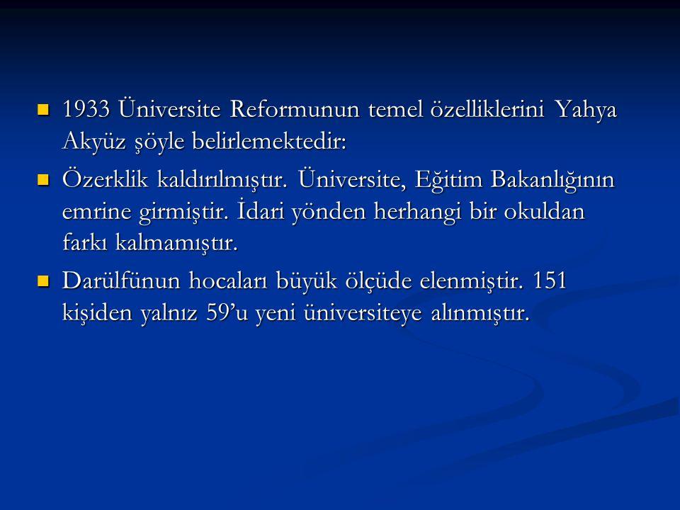 1933 Üniversite Reformunun temel özelliklerini Yahya Akyüz şöyle belirlemektedir: 1933 Üniversite Reformunun temel özelliklerini Yahya Akyüz şöyle bel
