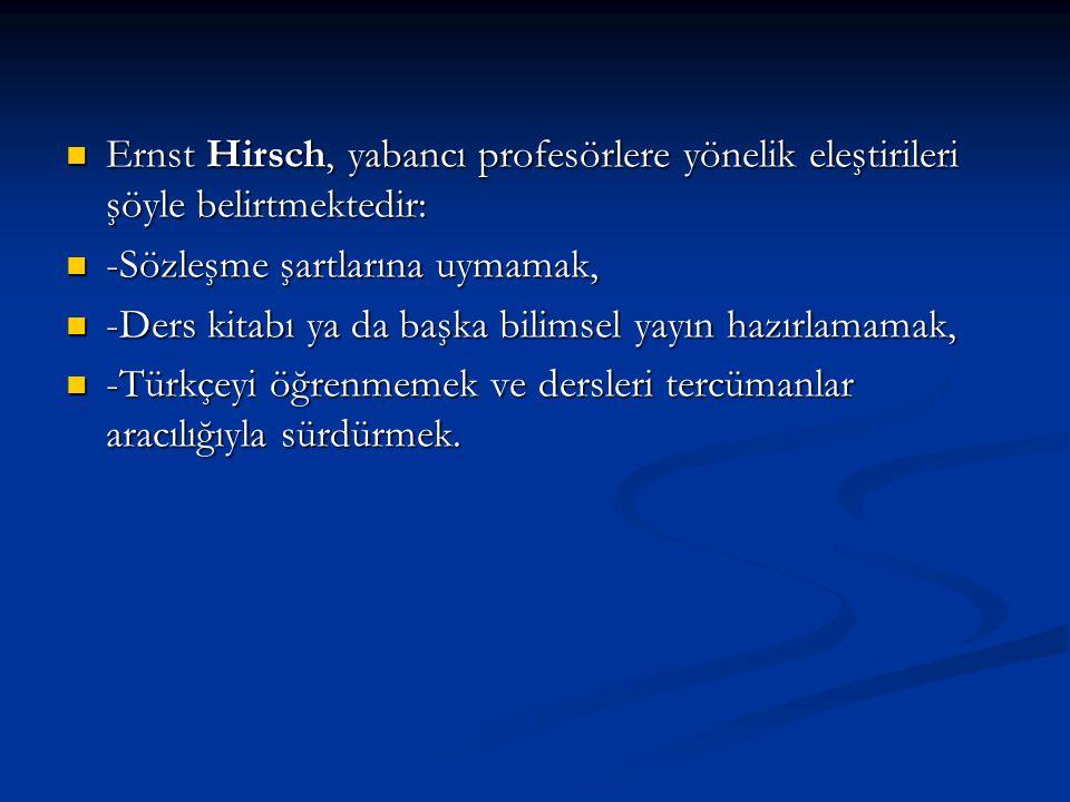 Ernst Hirsch, yabancı profesörlere yönelik eleştirileri şöyle belirtmektedir: Ernst Hirsch, yabancı profesörlere yönelik eleştirileri şöyle belirtmekt