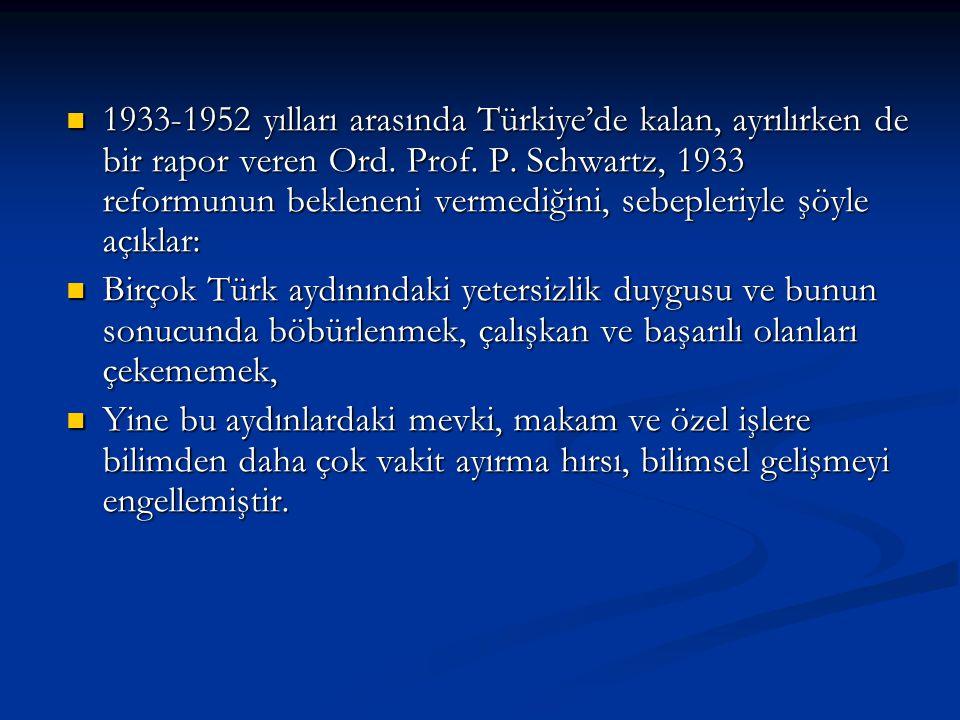 1933-1952 yılları arasında Türkiye'de kalan, ayrılırken de bir rapor veren Ord. Prof. P. Schwartz, 1933 reformunun bekleneni vermediğini, sebepleriyle