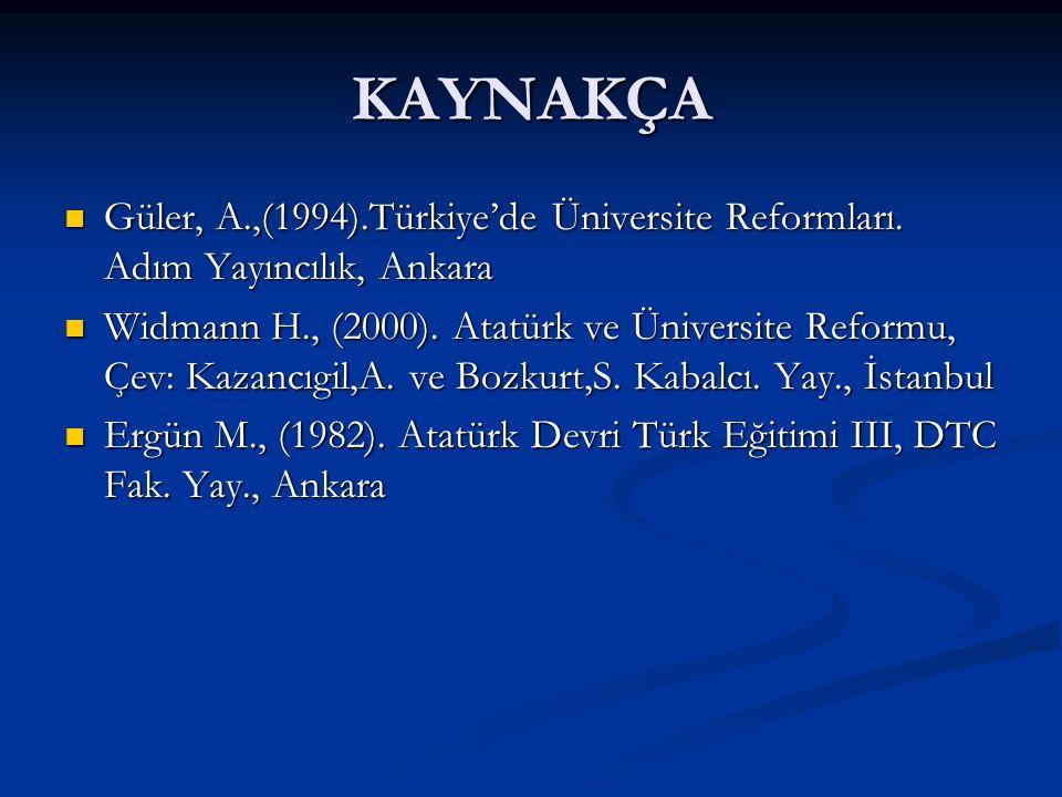KAYNAKÇA Güler, A.,(1994).Türkiye'de Üniversite Reformları. Adım Yayıncılık, Ankara Güler, A.,(1994).Türkiye'de Üniversite Reformları. Adım Yayıncılık
