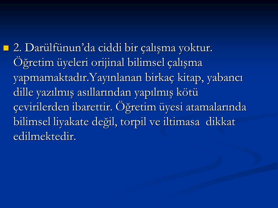6.Geleceğin Türk profesörlerinin İstanbul Üniversitesi'nde yetişmesi henüz mümkün değildir.