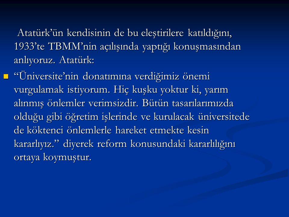 Atatürk'ün kendisinin de bu eleştirilere katıldığını, 1933'te TBMM'nin açılışında yaptığı konuşmasından anlıyoruz. Atatürk: Atatürk'ün kendisinin de b