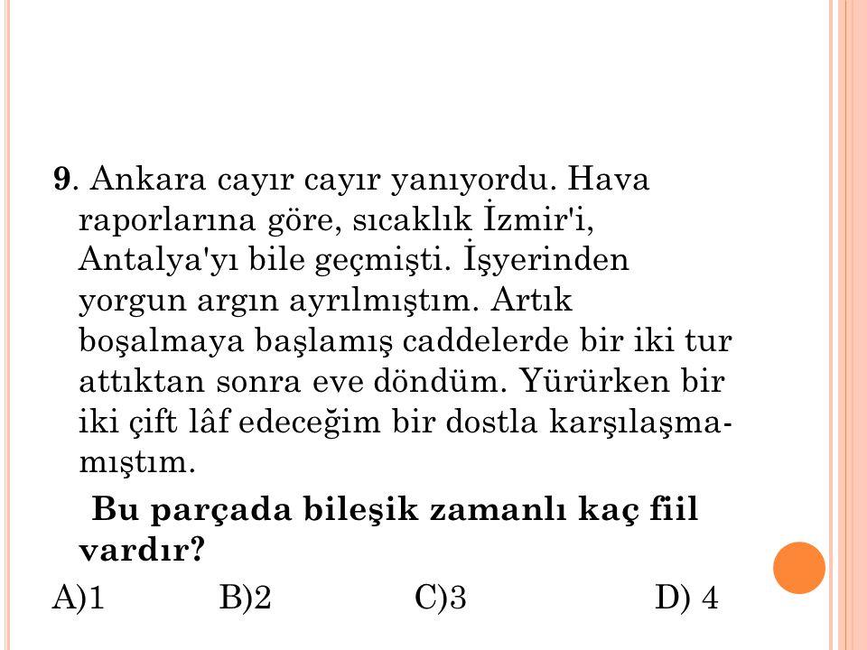 9. Ankara cayır cayır yanıyordu. Hava raporlarına göre, sıcaklık İzmir'i, Antalya'yı bile geçmişti. İşyerinden yorgun argın ayrılmıştım. Artık boşal