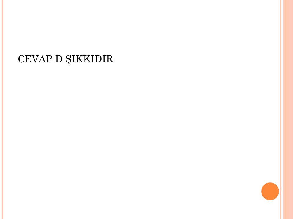 CEVAP D ŞIKKIDIR
