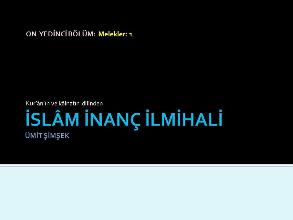 ON YEDİNCİ BÖLÜM: Melekler: 1 Kur'ân'ın ve kâinatın dilinden
