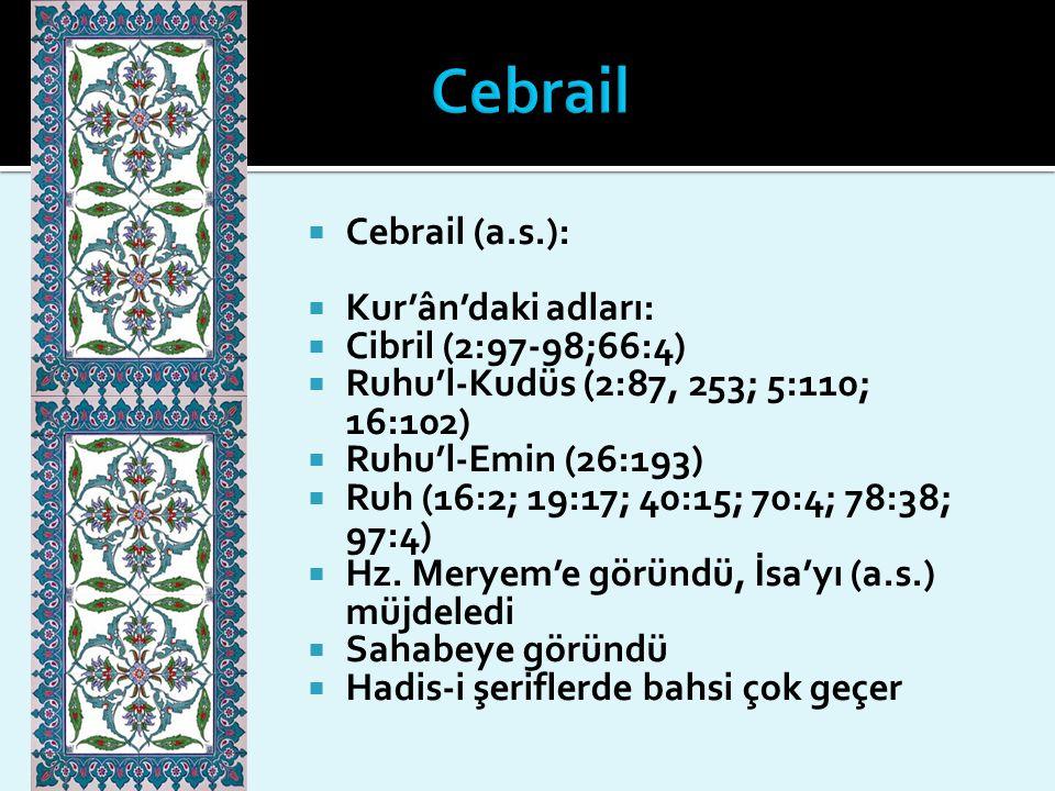  Cebrail (a.s.):  Kur'ân'daki adları:  Cibril (2:97-98;66:4)  Ruhu'l-Kudüs (2:87, 253; 5:110; 16:102)  Ruhu'l-Emin (26:193)  Ruh (16:2; 19:17; 4