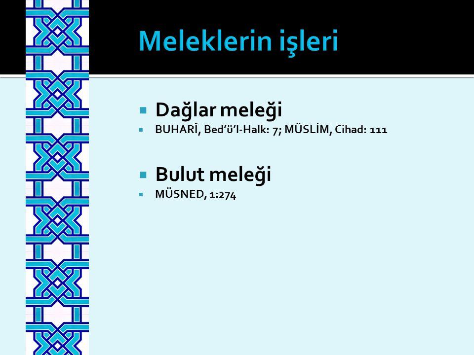  Dağlar meleği  BUHARÎ, Bed'ü'l-Halk: 7; MÜSLİM, Cihad: 111  Bulut meleği  MÜSNED, 1:274