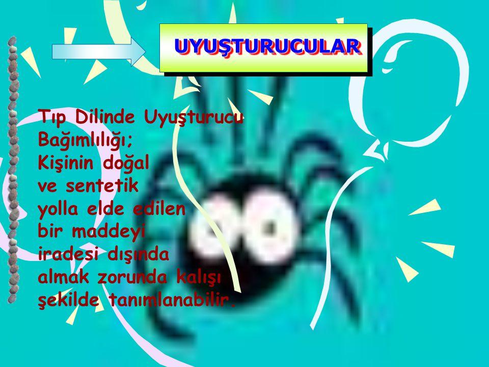 UYUŞTURUCULARUYUŞTURUCULAR Tıp Dilinde Uyuşturucu Bağımlılığı; Kişinin doğal ve sentetik yolla elde edilen bir maddeyi iradesi dışında almak zorunda k