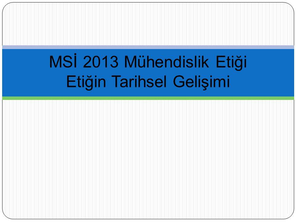 1 MSİ 2013 Mühendislik Etiği Etiğin Tarihsel Gelişimi