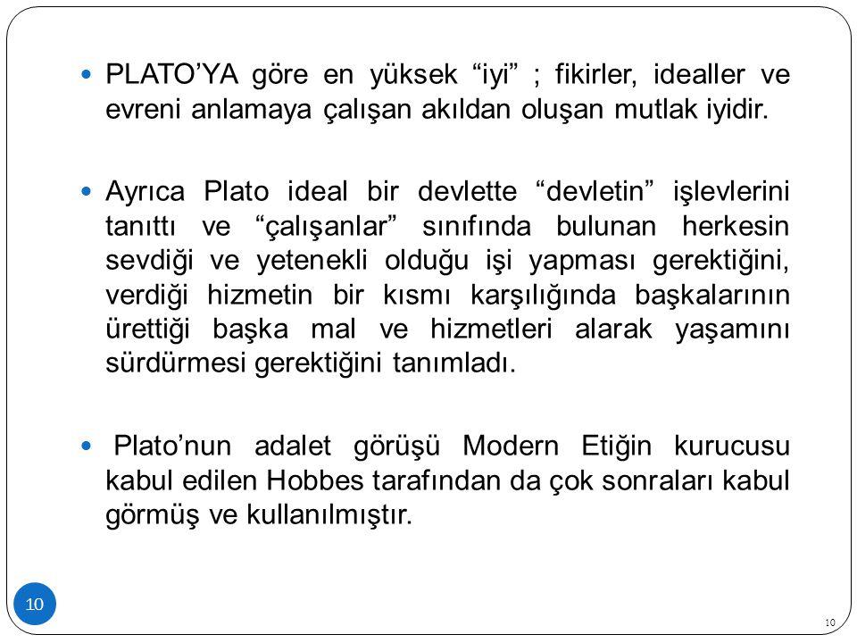 """10 PLATO'YA göre en yüksek """"iyi"""" ; fikirler, idealler ve evreni anlamaya çalışan akıldan oluşan mutlak iyidir. Ayrıca Plato ideal bir devlette """"devlet"""