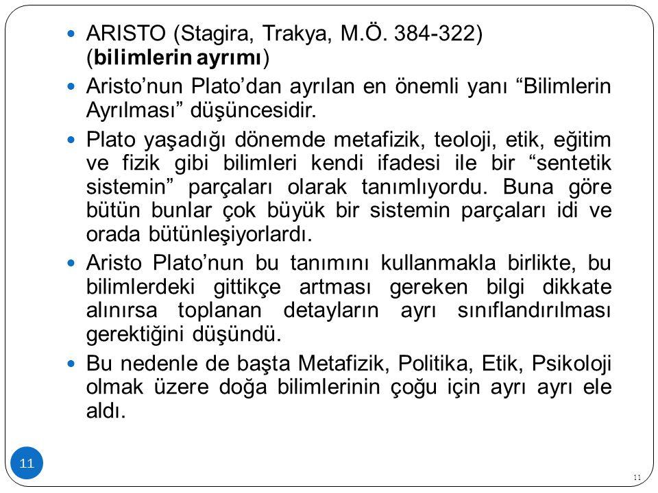 """11 ARISTO (Stagira, Trakya, M.Ö. 384-322) (bilimlerin ayrımı) Aristo'nun Plato'dan ayrılan en önemli yanı """"Bilimlerin Ayrılması"""" düşüncesidir. Plato y"""
