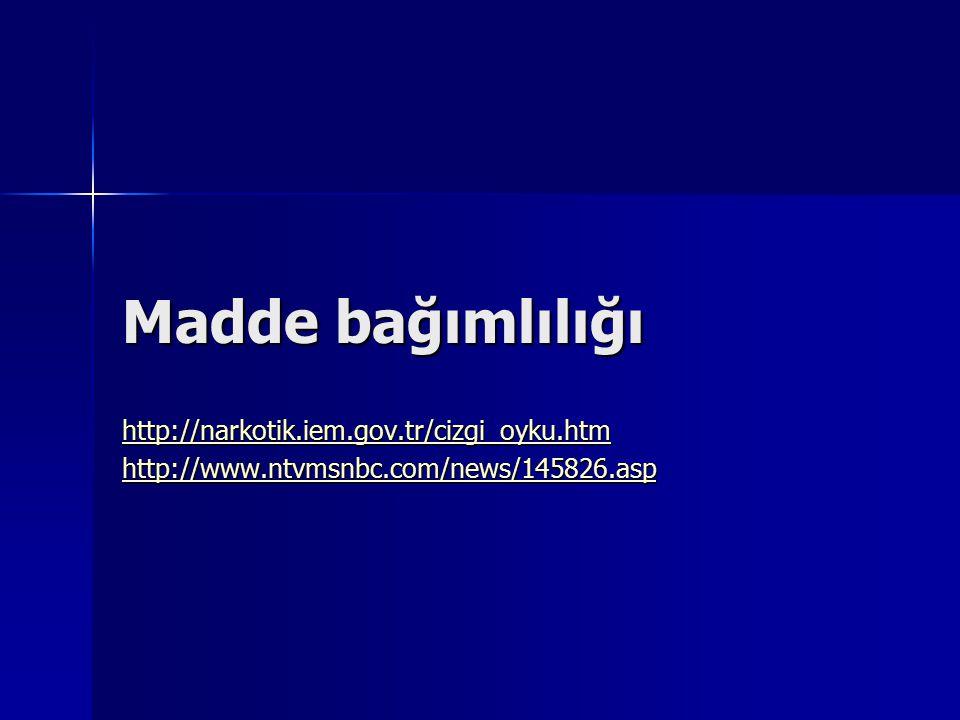 Madde bağımlılığı http://narkotik.iem.gov.tr/cizgi_oyku.htm http://www.ntvmsnbc.com/news/145826.asp