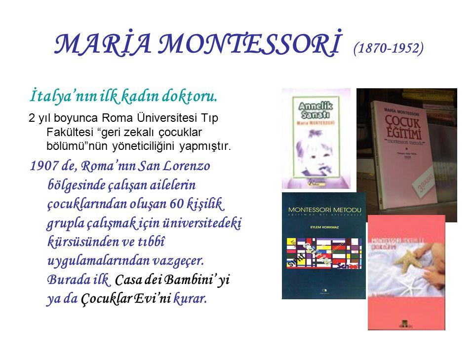 """MARİA MONTESSORİ (1870-1952) İtalya'nın ilk kadın doktoru. 2 yıl boyunca Roma Üniversitesi Tıp Fakültesi """"geri zekalı çocuklar bölümü""""nün yöneticiliği"""