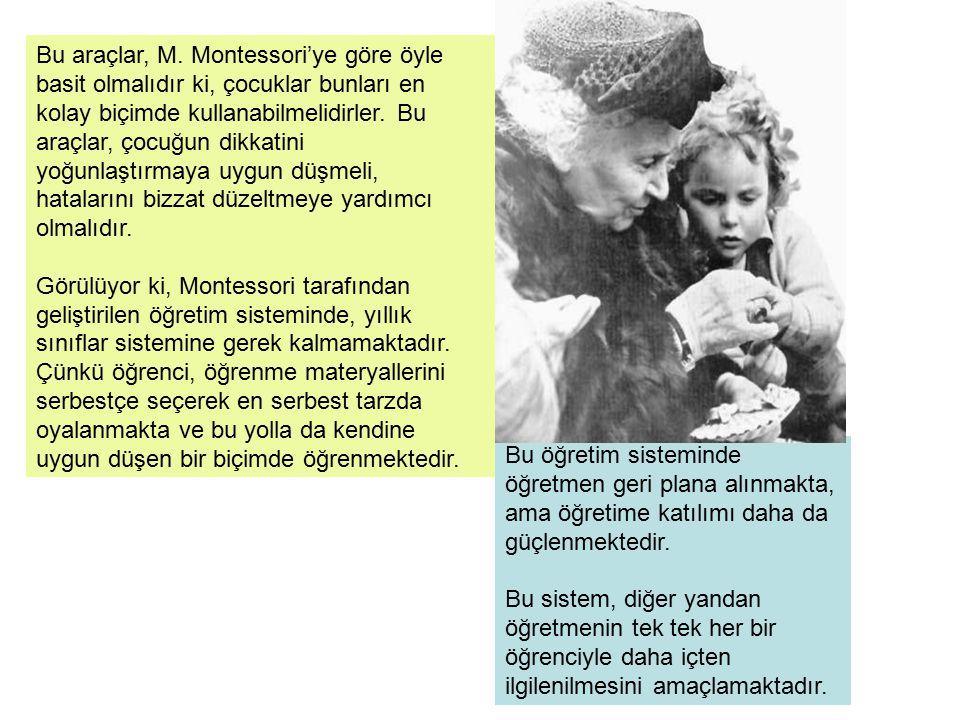 Bu araçlar, M. Montessori'ye göre öyle basit olmalıdır ki, çocuklar bunları en kolay biçimde kullanabilmelidirler. Bu araçlar, çocuğun dikkatini yoğun