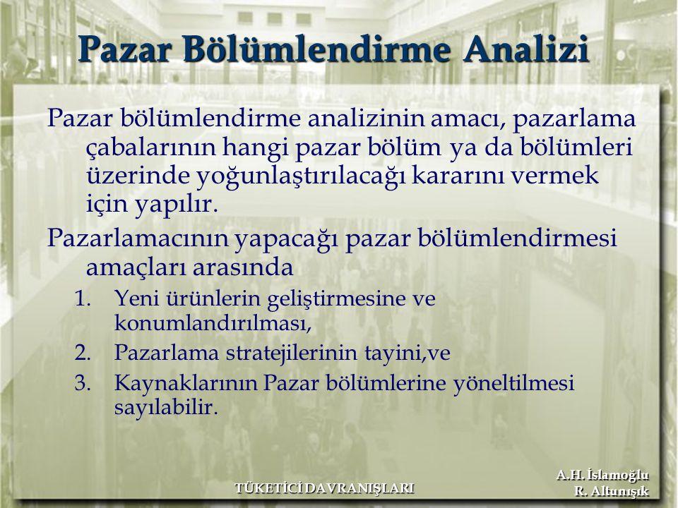 A.H. İslamoğlu R. Altunışık TÜKETİCİ DAVRANIŞLARI Pazar Bölümlendirme Analizi Pazar bölümlendirme analizinin amacı, pazarlama çabalarının hangi pazar